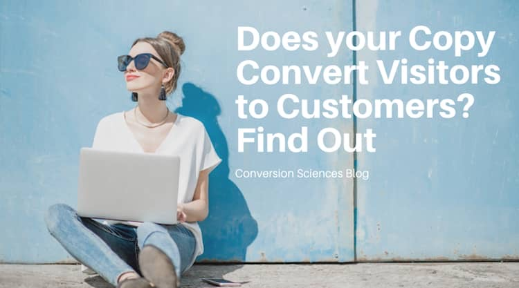 Does your Copy Convert Visitors to Customers? Use these 10 ways to find out. Know bad copy when you see it. Read on.