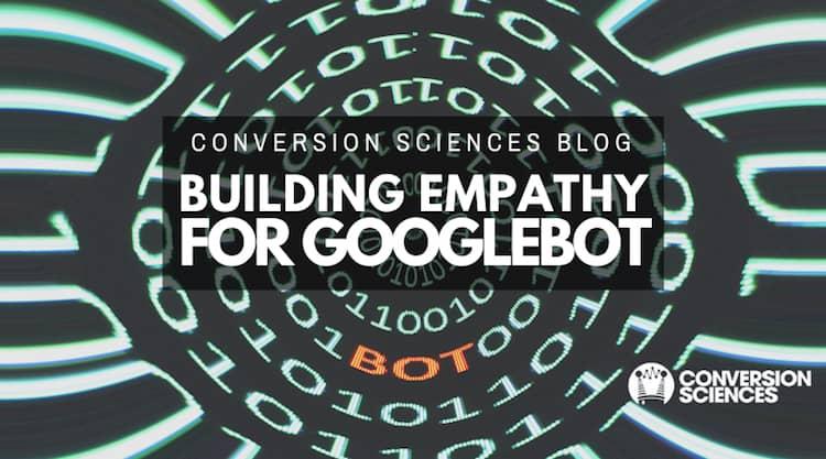 Building empathy for Googlebot.