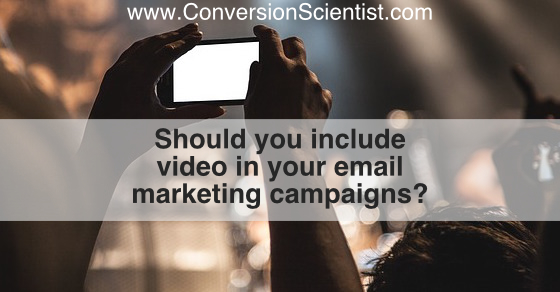 should you include video in your email marketing campaigns