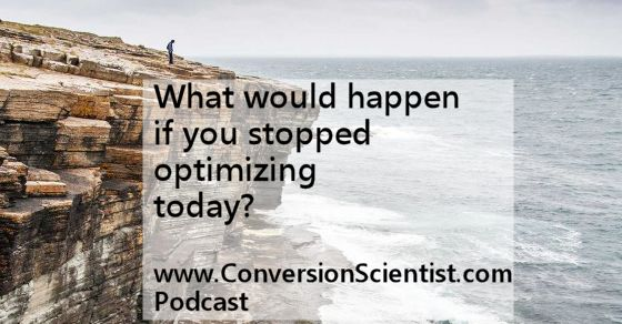What would happen if you stopped optimizing today?