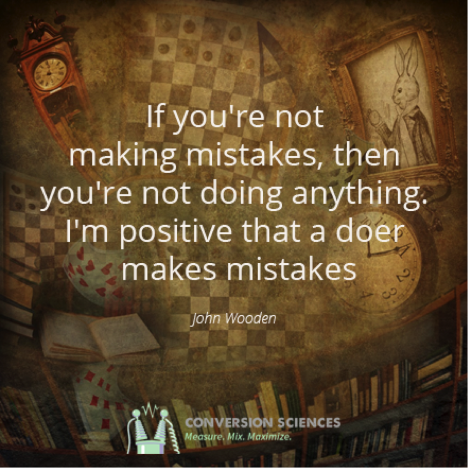 If you're not into making mistakes, then you're not doing anything