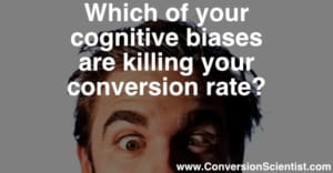 which of your cognitive biases are killing your conversion rate