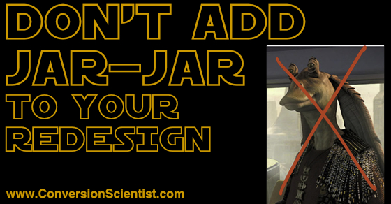 Don't add Jar-Jar to your website redesign