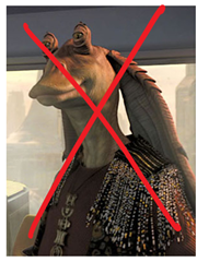 You don't want to create any Jar-Jar Binks features during your redesign.