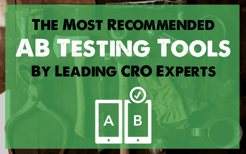 The most recommended AB Testing Tools by Leading CRO Experts