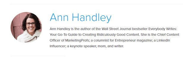 Ann Handley is the author of the Wall Street Journal bestseller Everybody writes: Your Go-To Guide to Creating Ridiculously Good Content. She is the Chief Content Officer of MarketingProfs; a columnist for Entrepreneur magazine; a LinkedIn Influencer, a Keynote speaker, mom, and writer.