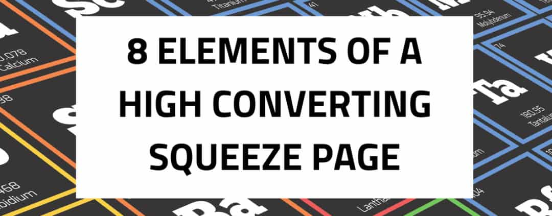 8 Elements of a High Converting Squeeze Page