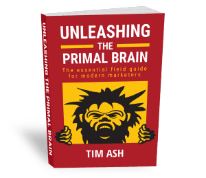 Unleashing the Primal Brain by Tim Ash. Book coming soon. Make sure to bookmark this page..