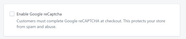 Shopify allows you to setup RECAPTCHA but this is not recommended to increase conversions.