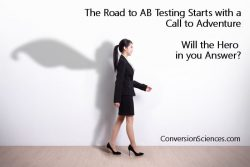 The road to AB Testing starts with a call to adventure. Will the hero in you answer?