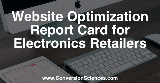 website optimization report card for electronics retailers